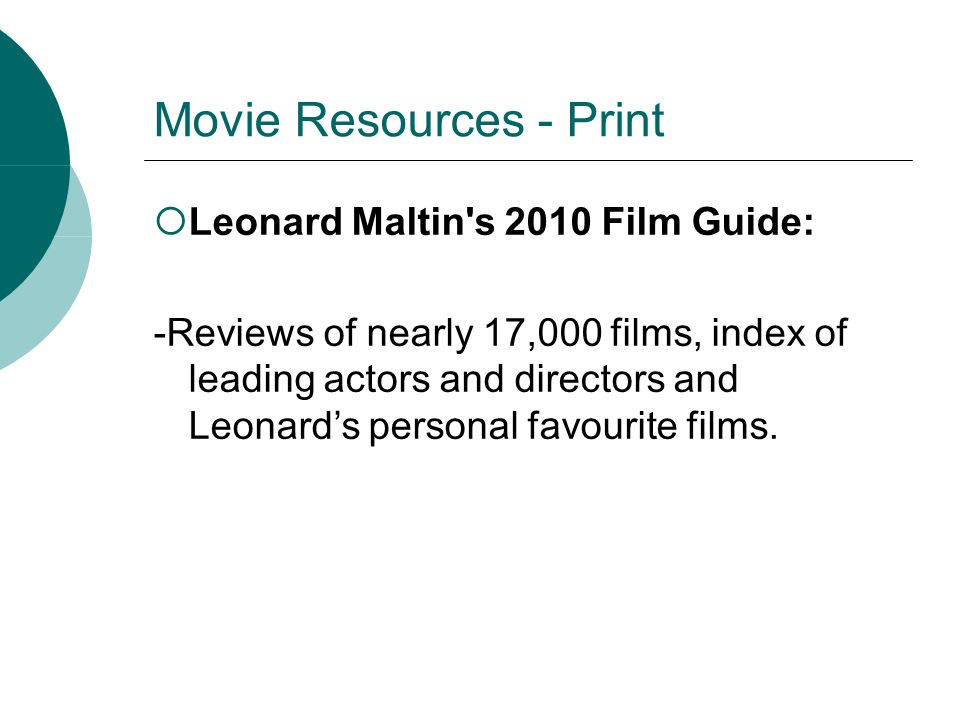 Movie Resources - Print Leonard Maltin s 2010 Film Guide: -Reviews of nearly 17,000 films, index of leading actors and directors and Leonards personal favourite films.