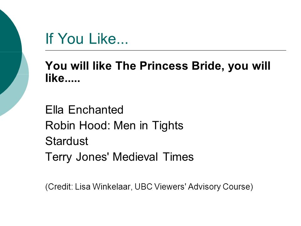 If You Like... You will like The Princess Bride, you will like.....