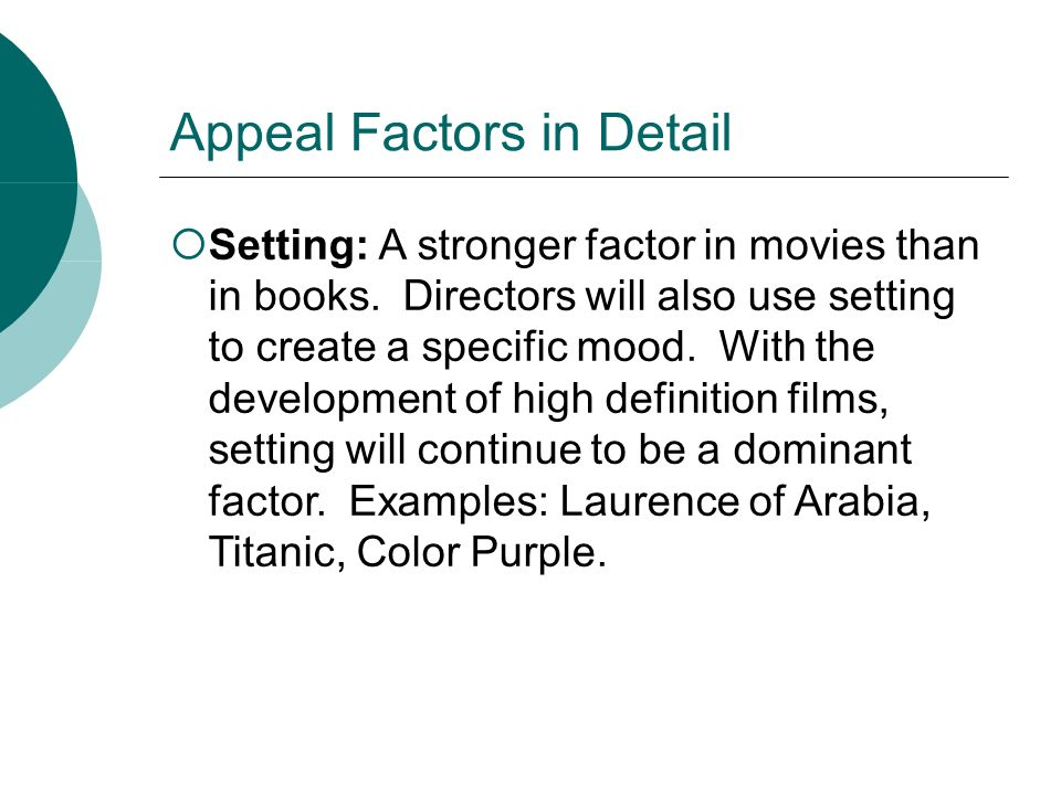 Appeal Factors in Detail Language: May have a different effect in a movie since it is heard rather than read.