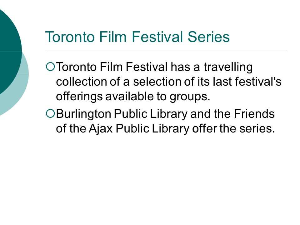 Toronto Film Festival Series Toronto Film Festival has a travelling collection of a selection of its last festival s offerings available to groups.