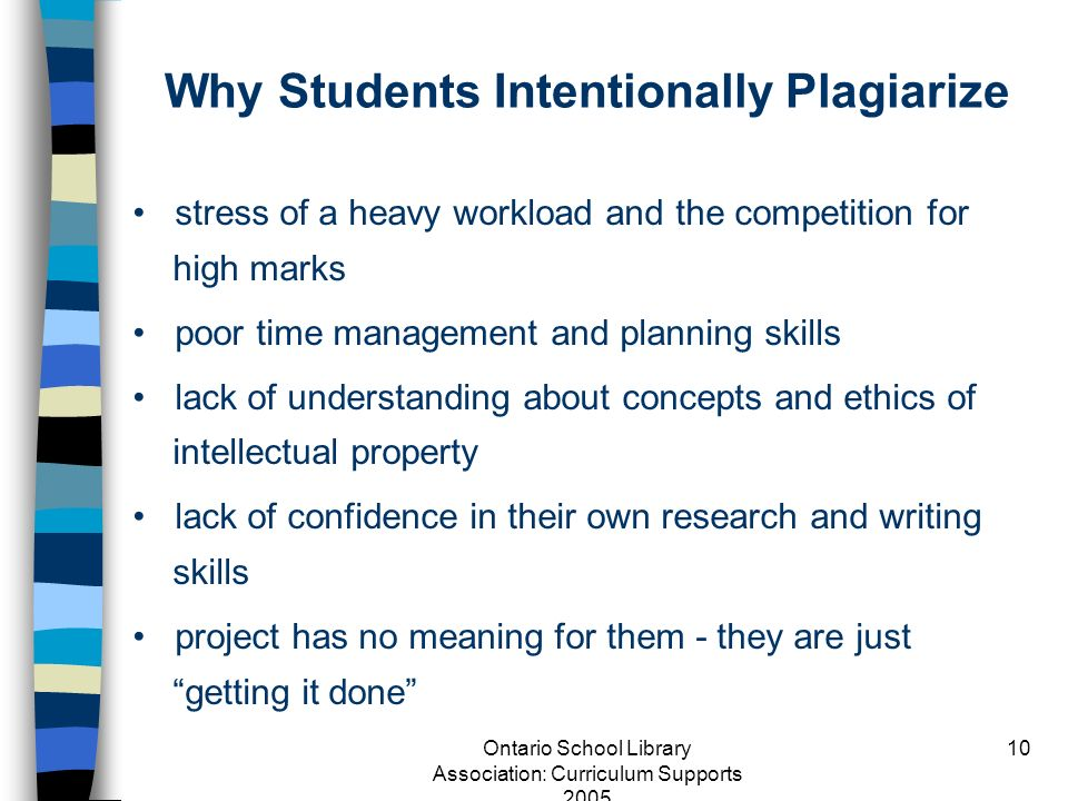 Ontario School Library Association: Curriculum Supports 2005 10 Why Students Intentionally Plagiarize stress of a heavy workload and the competition f