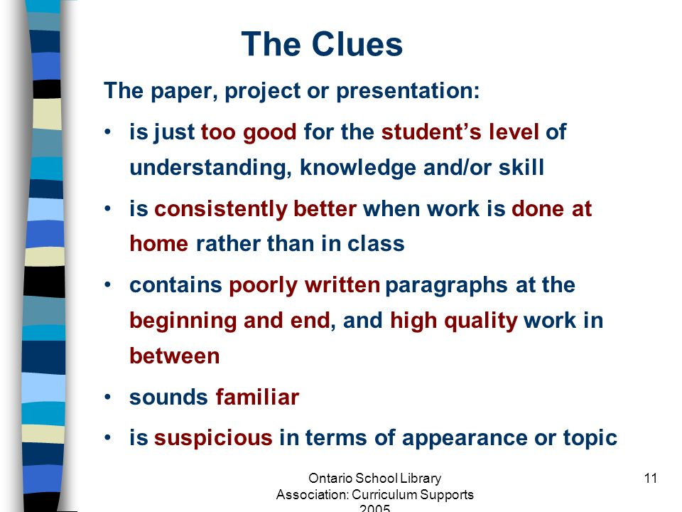 Ontario School Library Association: Curriculum Supports 2005 11 The Clues The paper, project or presentation: is just too good for the students level
