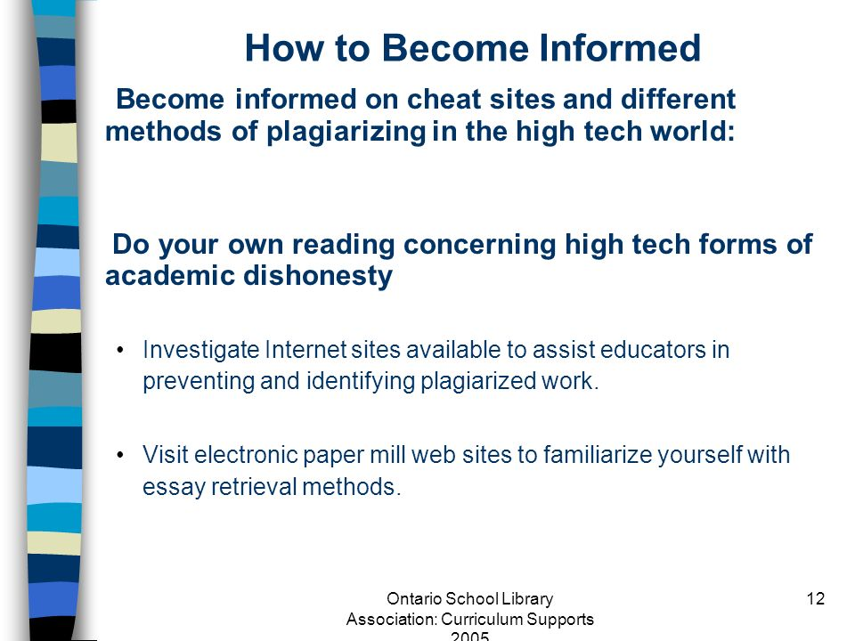Ontario School Library Association: Curriculum Supports 2005 12 How to Become Informed Become informed on cheat sites and different methods of plagiar