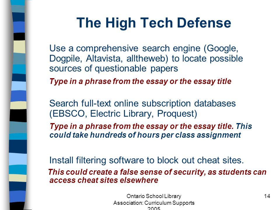 Ontario School Library Association: Curriculum Supports 2005 14 The High Tech Defense Use a comprehensive search engine (Google, Dogpile, Altavista, a
