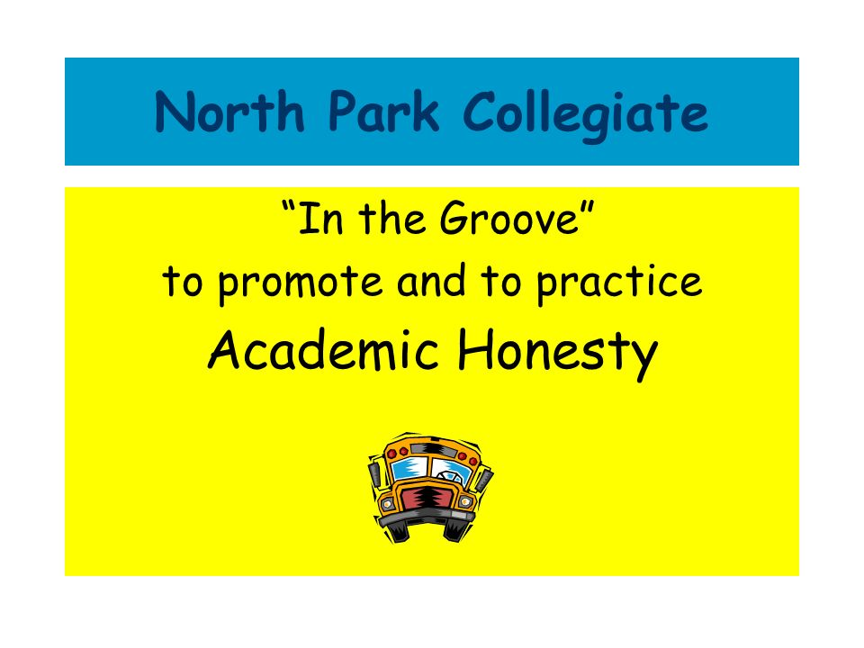 North Park Collegiate In the Groove to promote and to practice Academic Honesty