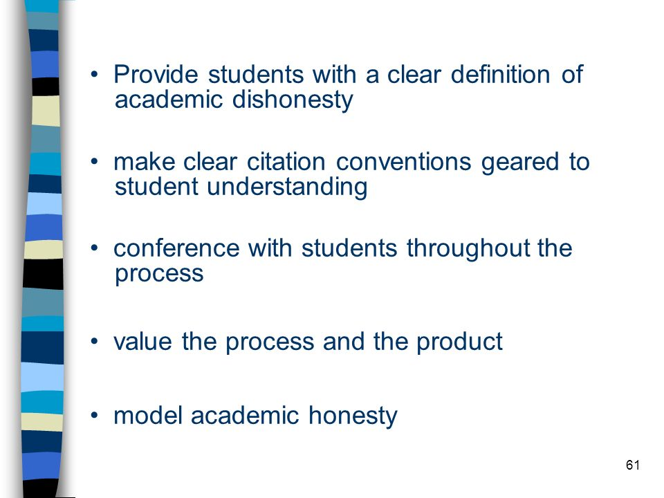 61 Provide students with a clear definition of academic dishonesty make clear citation conventions geared to student understanding conference with stu