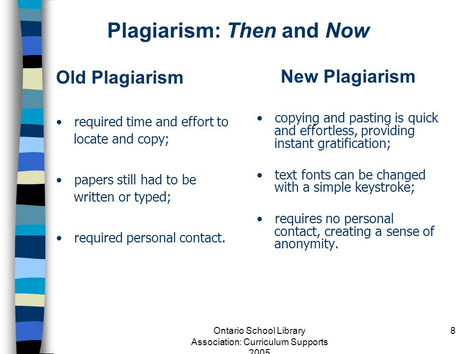 Ontario School Library Association: Curriculum Supports 2005 8 Plagiarism: Then and Now Old Plagiarism required time and effort to locate and copy; pa