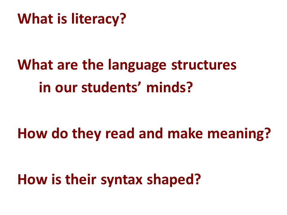 What is literacy. What are the language structures in our students minds.