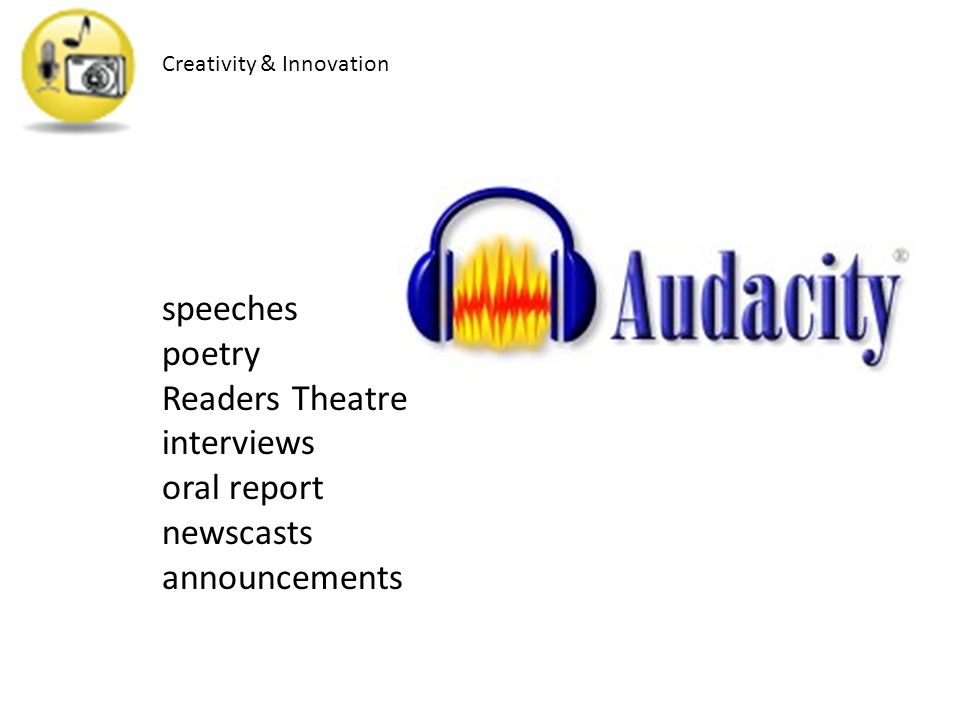 speeches poetry Readers Theatre interviews oral report newscasts announcements Creativity & Innovation