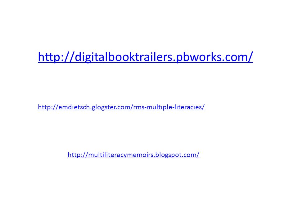 http://digitalbooktrailers.pbworks.com/ http://emdietsch.glogster.com/rms-multiple-literacies/ http://multiliteracymemoirs.blogspot.com/