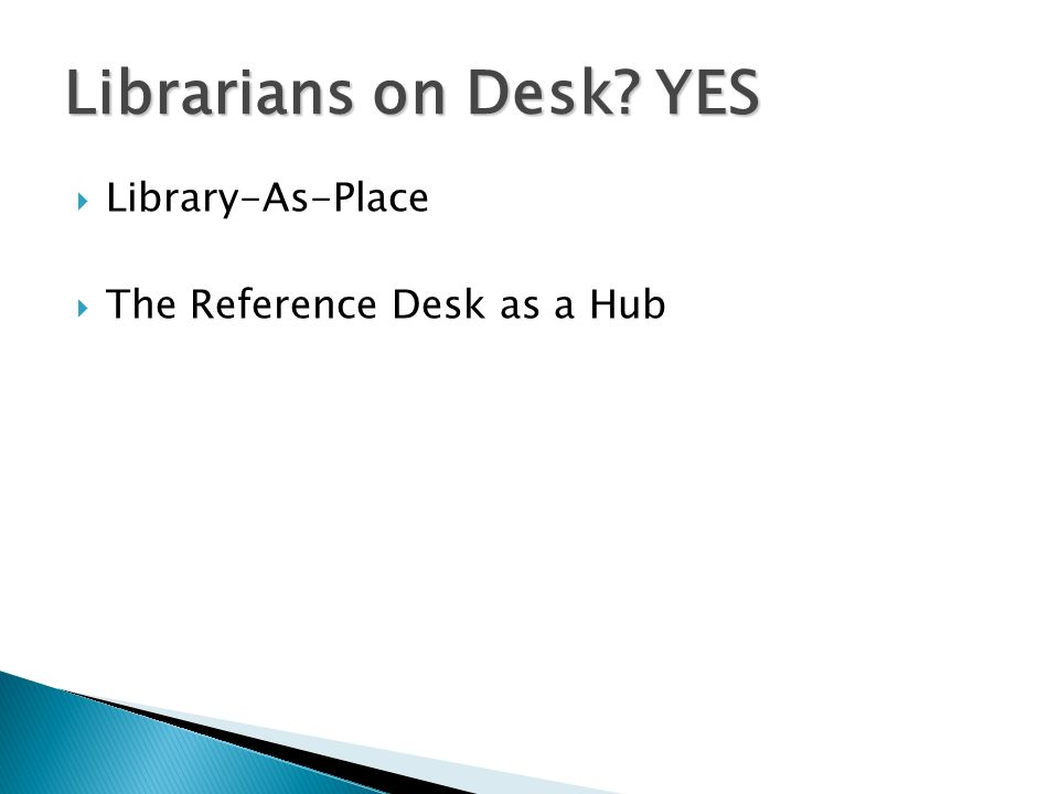 Library-As-Place The Reference Desk as a Hub Librarians on Desk YES