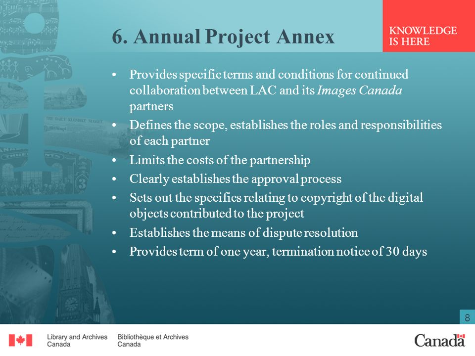8 6. Annual Project Annex Provides specific terms and conditions for continued collaboration between LAC and its Images Canada partners Defines the sc