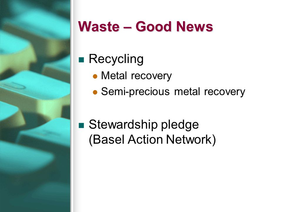 Waste – Good News Recycling Metal recovery Semi-precious metal recovery Stewardship pledge (Basel Action Network)