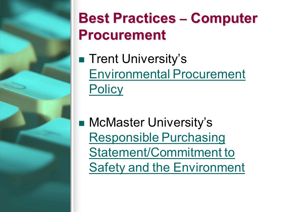 Best Practices – Computer Procurement Trent Universitys Environmental Procurement Policy Environmental Procurement Policy McMaster Universitys Respons
