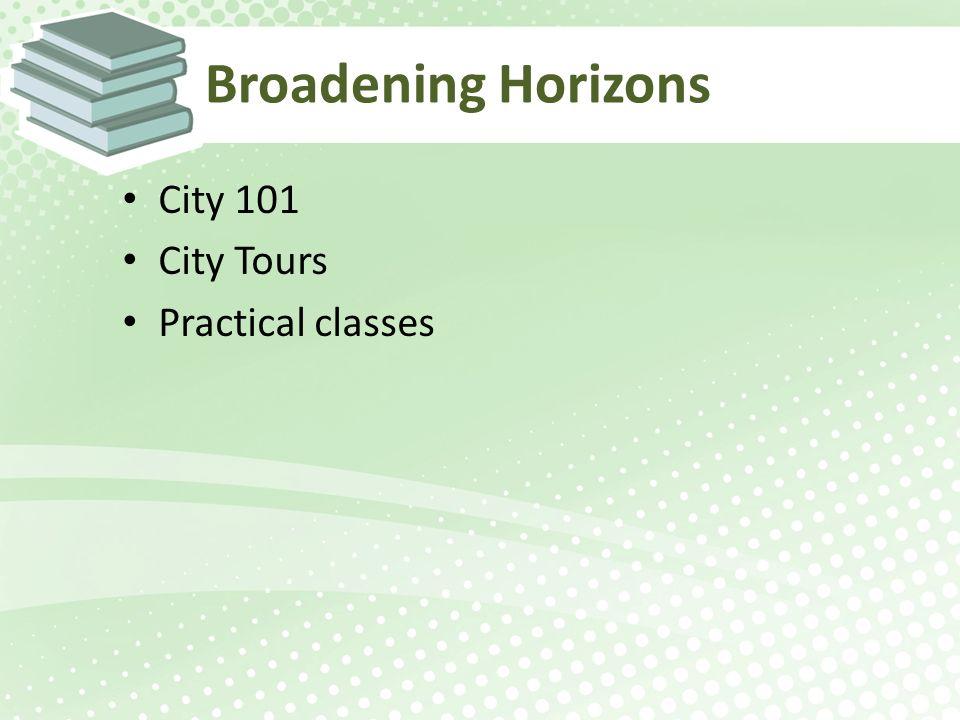 Broadening Horizons City 101 City Tours Practical classes