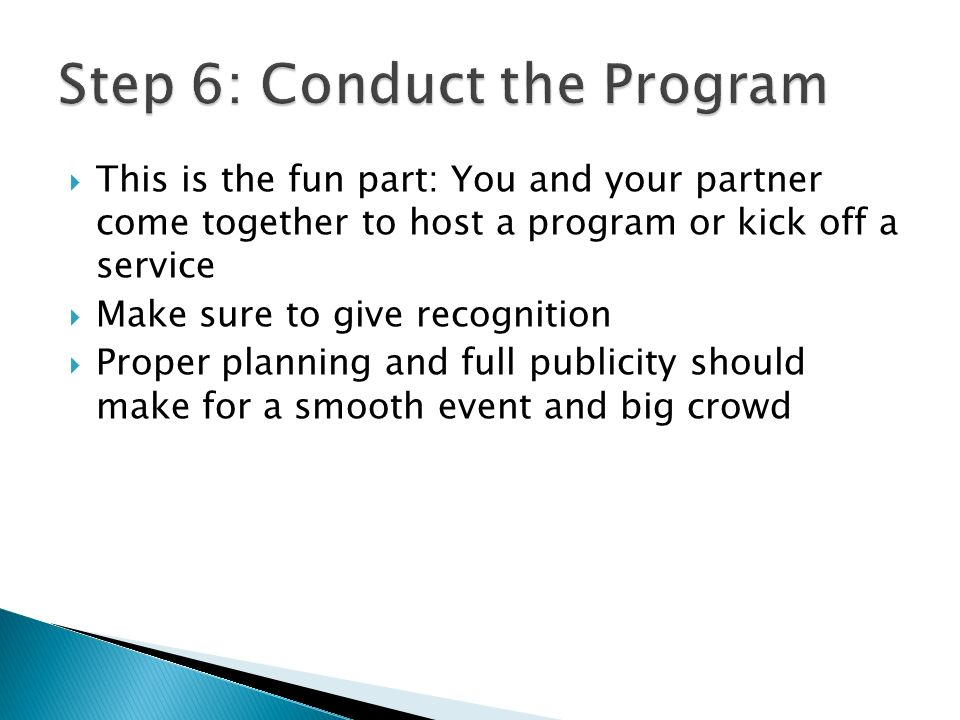 This is the fun part: You and your partner come together to host a program or kick off a service Make sure to give recognition Proper planning and full publicity should make for a smooth event and big crowd