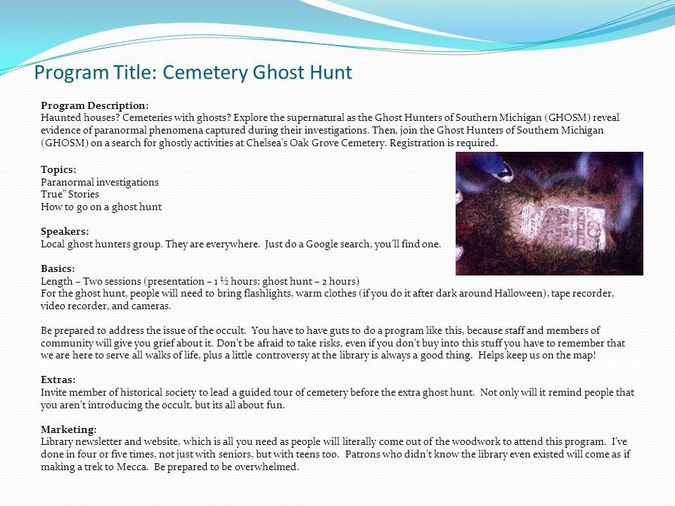 Program Title: Cemetery Ghost Hunt Program Description: Haunted houses.
