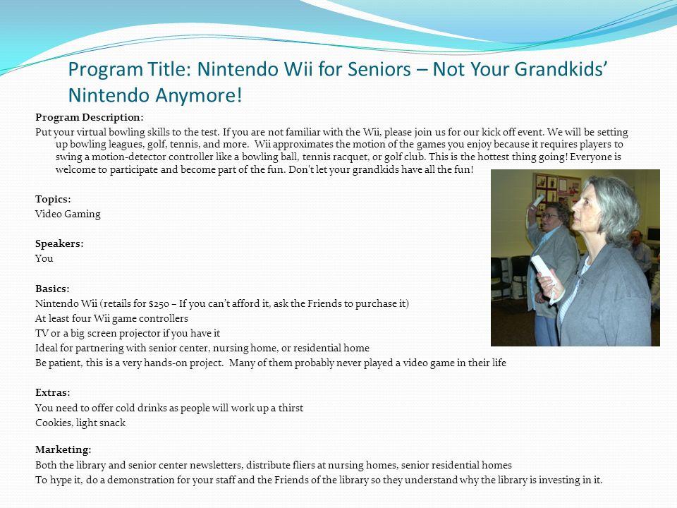 Program Title: Nintendo Wii for Seniors – Not Your Grandkids Nintendo Anymore.