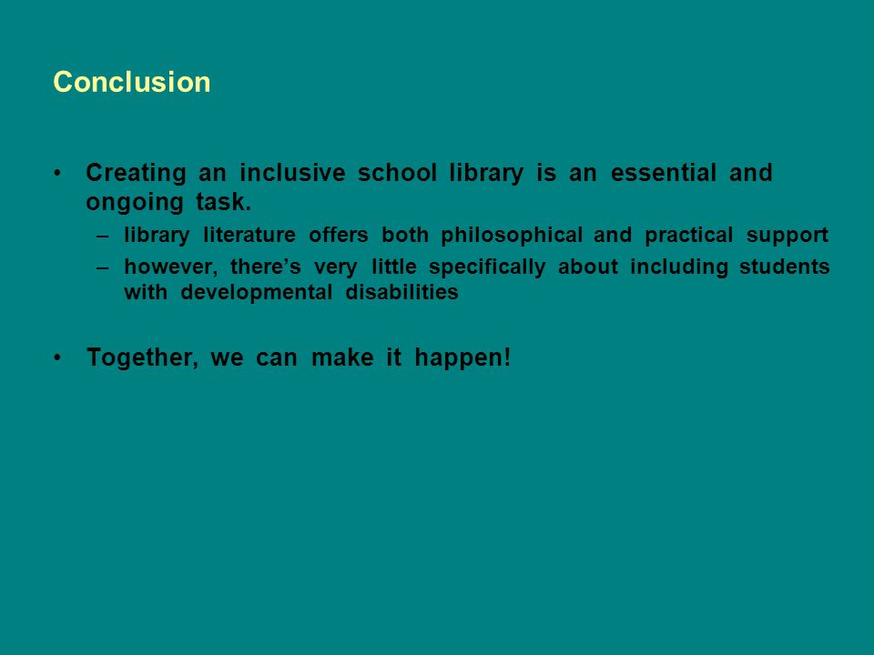 Conclusion Creating an inclusive school library is an essential and ongoing task.