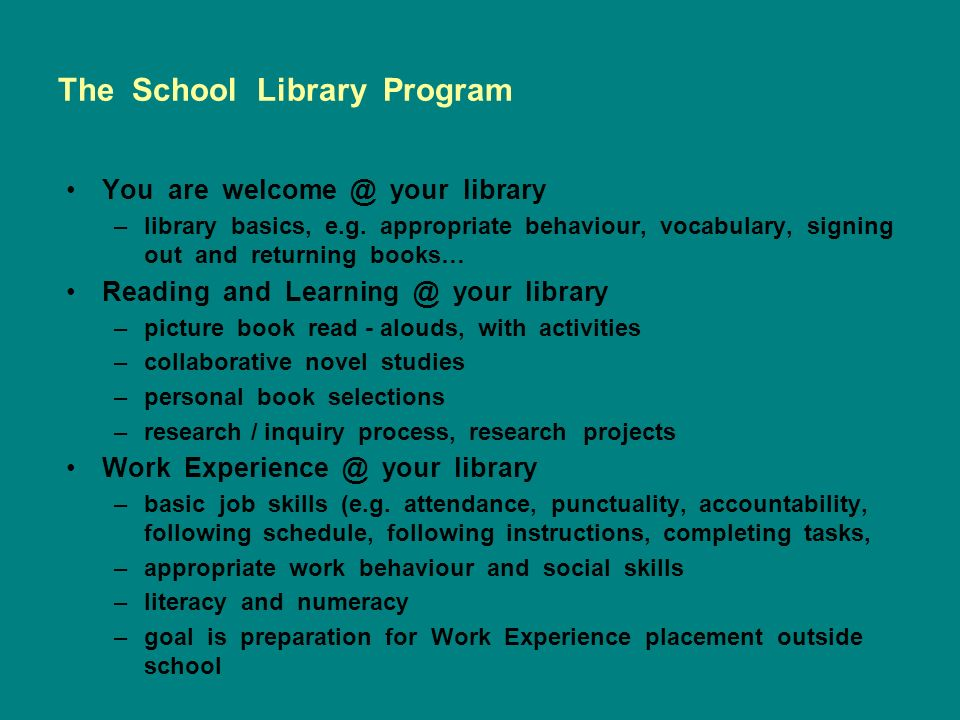 The School Library Program You are welcome @ your library –library basics, e.g.