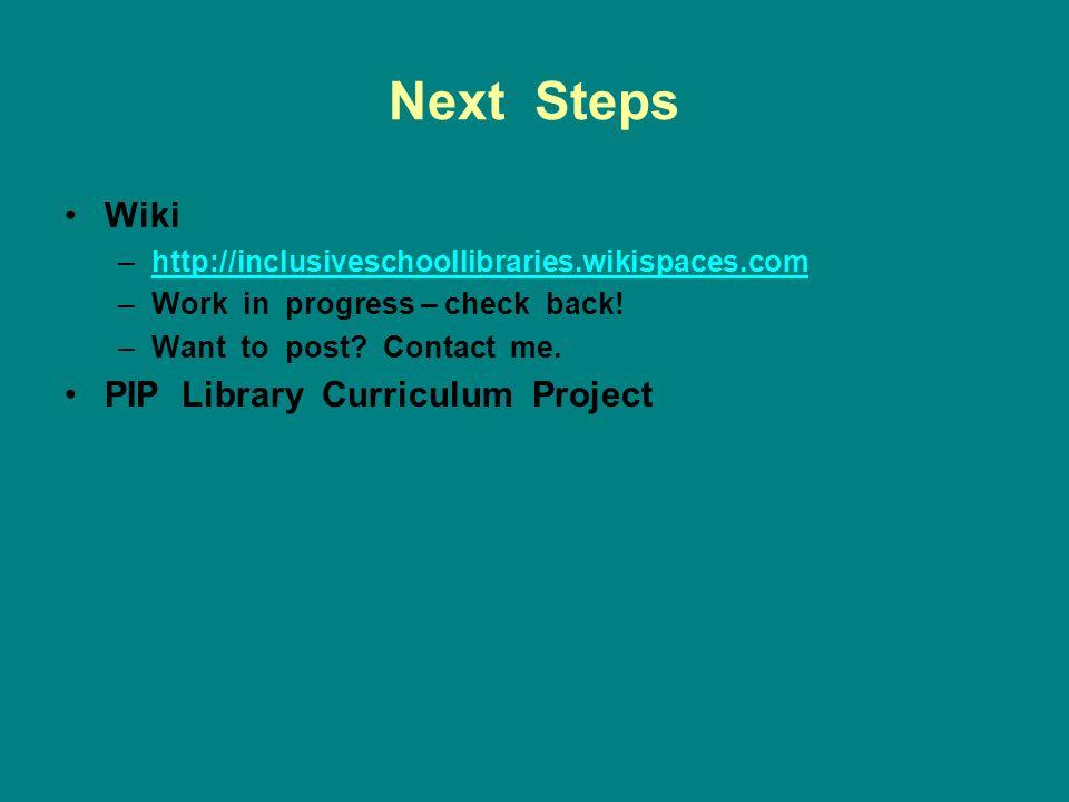 Next Steps Wiki –http://inclusiveschoollibraries.wikispaces.comhttp://inclusiveschoollibraries.wikispaces.com –Work in progress – check back.