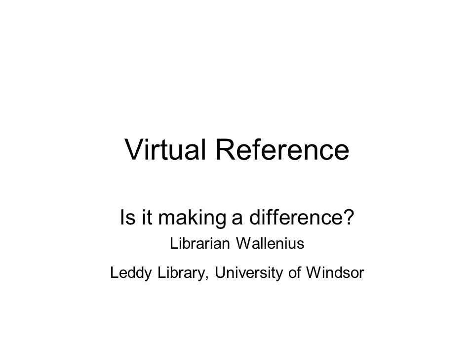 Virtual Reference Is it making a difference.