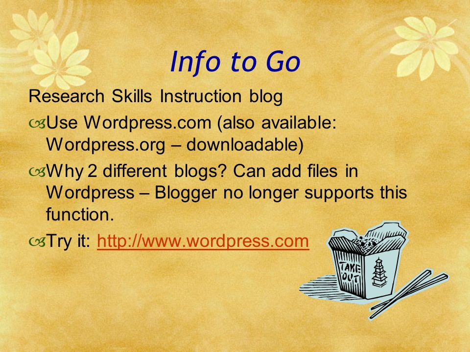 Info to Go Research Skills Instruction blog Use Wordpress.com (also available: Wordpress.org – downloadable) Why 2 different blogs.