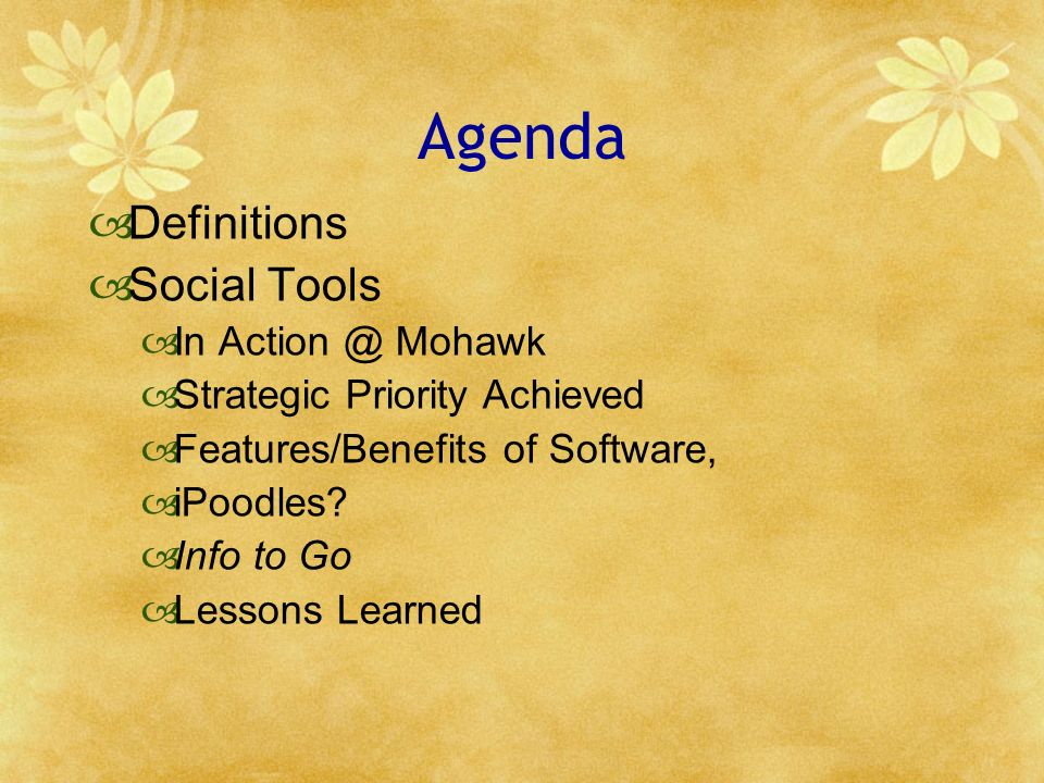 Agenda Definitions Social Tools In Action @ Mohawk Strategic Priority Achieved Features/Benefits of Software, iPoodles.