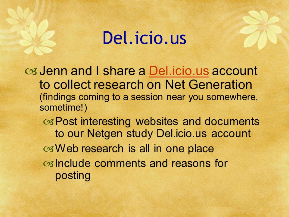 Del.icio.us Jenn and I share a Del.icio.us account to collect research on Net Generation (findings coming to a session near you somewhere, sometime!)D