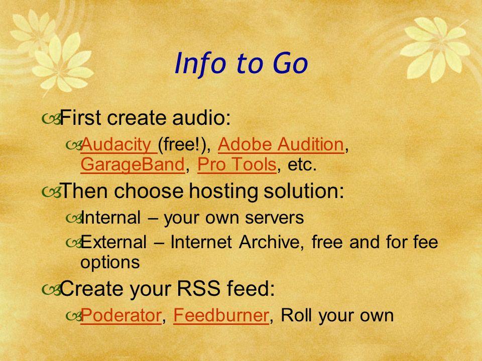 Info to Go First create audio: Audacity (free!), Adobe Audition, GarageBand, Pro Tools, etc.