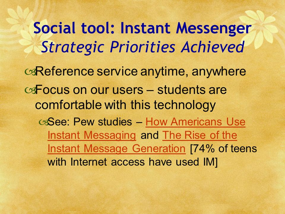 Social tool: Instant Messenger Strategic Priorities Achieved Reference service anytime, anywhere Focus on our users – students are comfortable with th