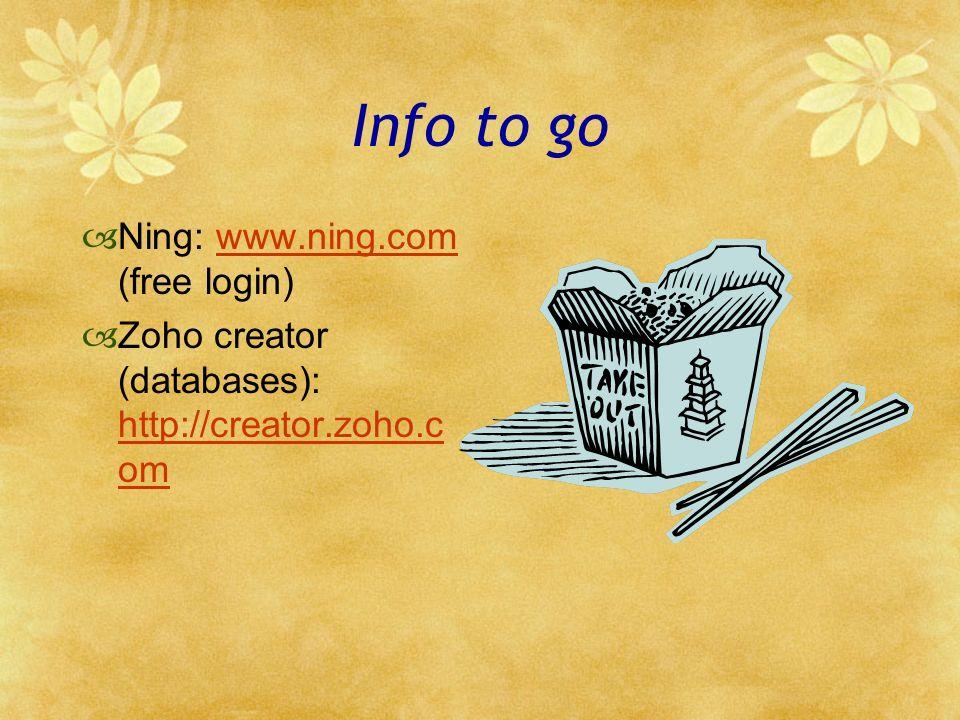 Info to go Ning: www.ning.com (free login)www.ning.com Zoho creator (databases): http://creator.zoho.c om http://creator.zoho.c om