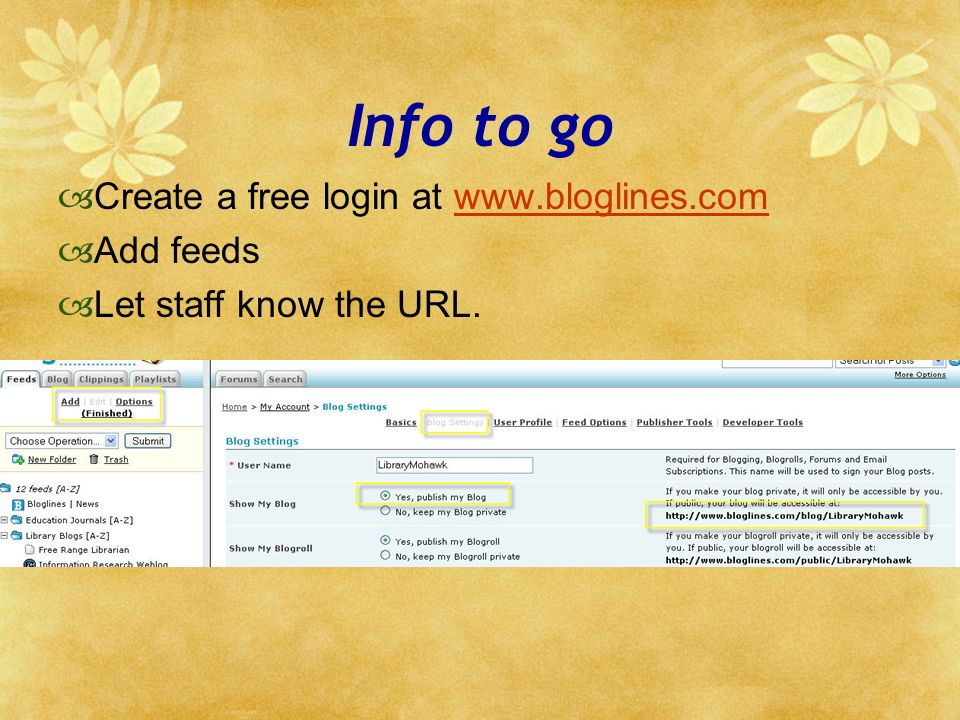 Info to go Create a free login at www.bloglines.comwww.bloglines.com Add feeds Let staff know the URL.