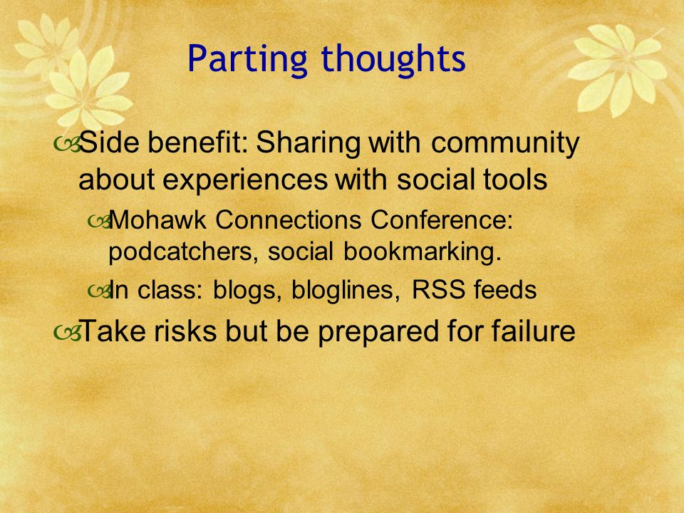 Parting thoughts Side benefit: Sharing with community about experiences with social tools Mohawk Connections Conference: podcatchers, social bookmarki