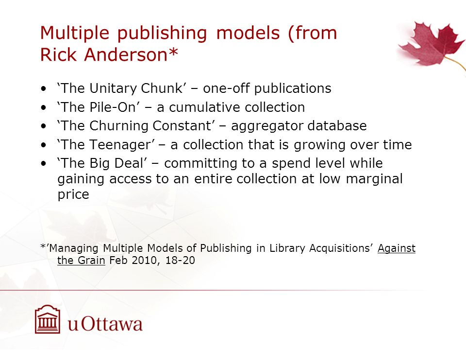 Multiple publishing models (from Rick Anderson* The Unitary Chunk – one-off publications The Pile-On – a cumulative collection The Churning Constant –