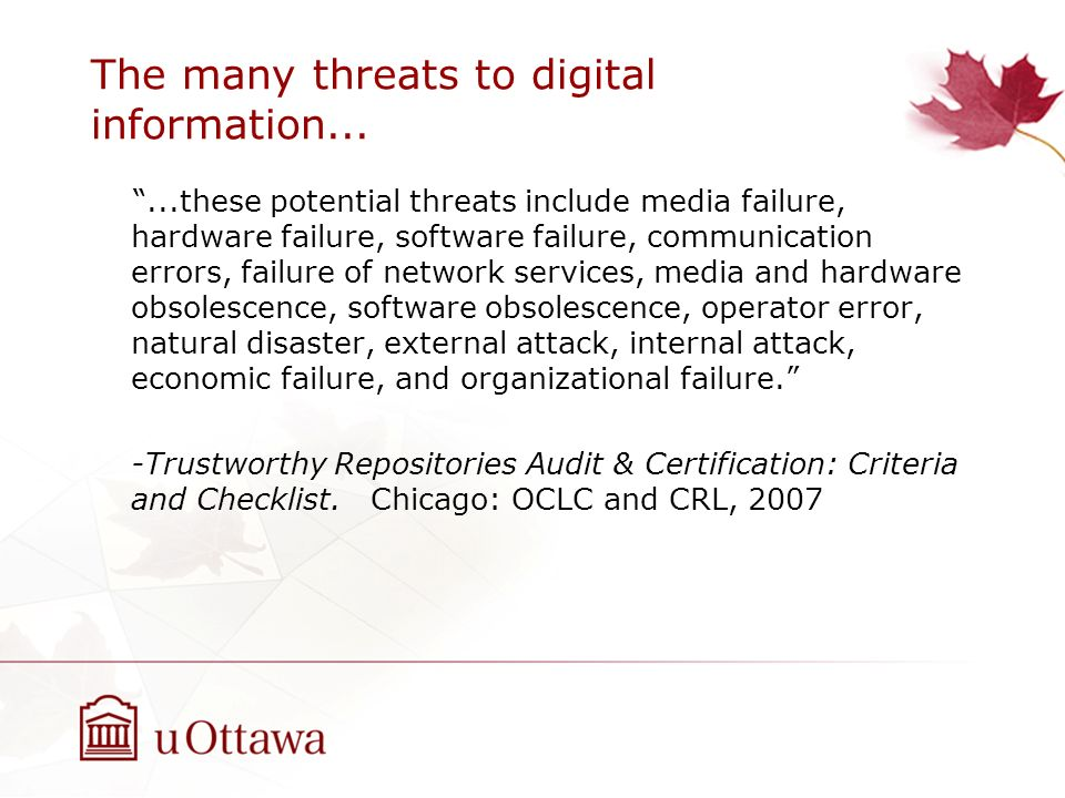 The many threats to digital information......these potential threats include media failure, hardware failure, software failure, communication errors,