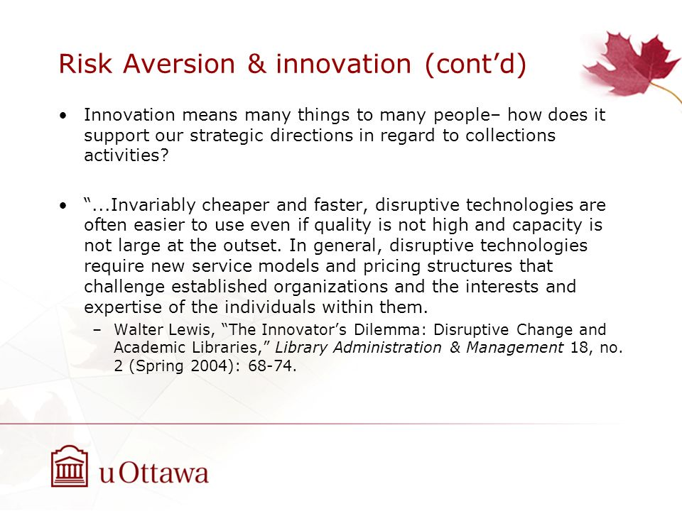 Risk Aversion & innovation (contd) Innovation means many things to many people– how does it support our strategic directions in regard to collections