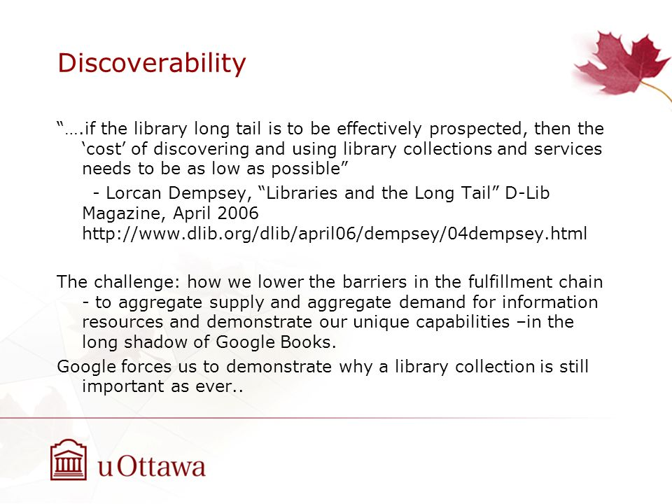 Discoverability ….if the library long tail is to be effectively prospected, then the cost of discovering and using library collections and services ne