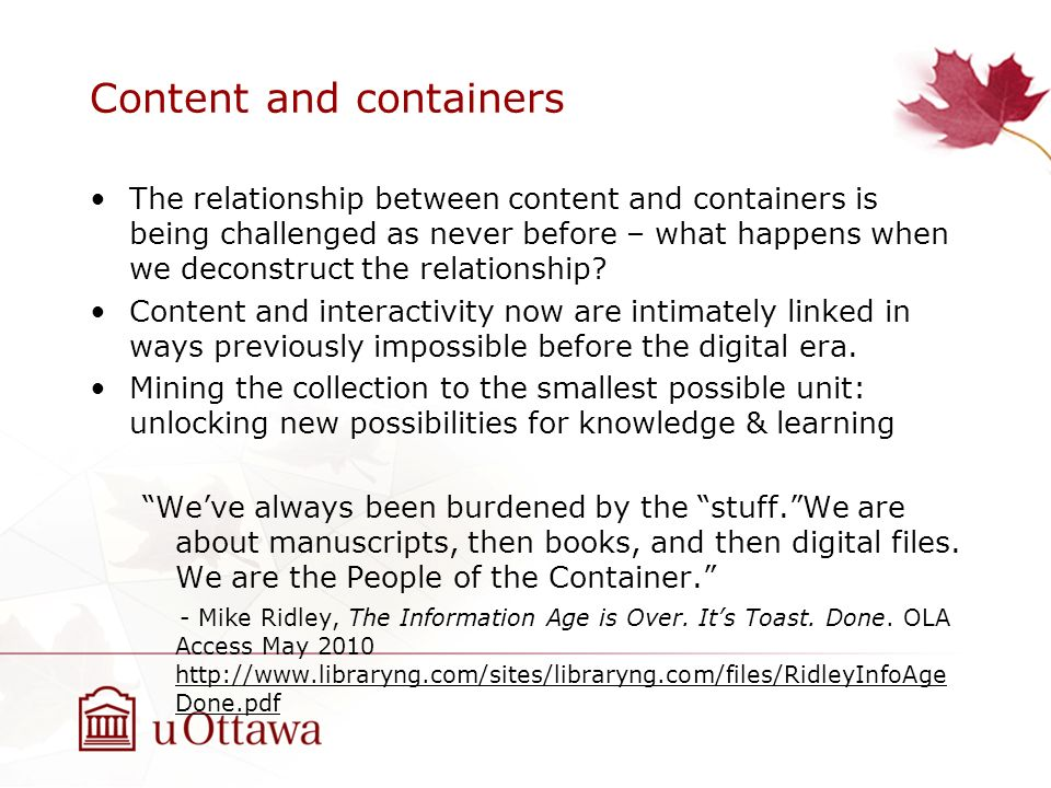 Content and containers The relationship between content and containers is being challenged as never before – what happens when we deconstruct the rela
