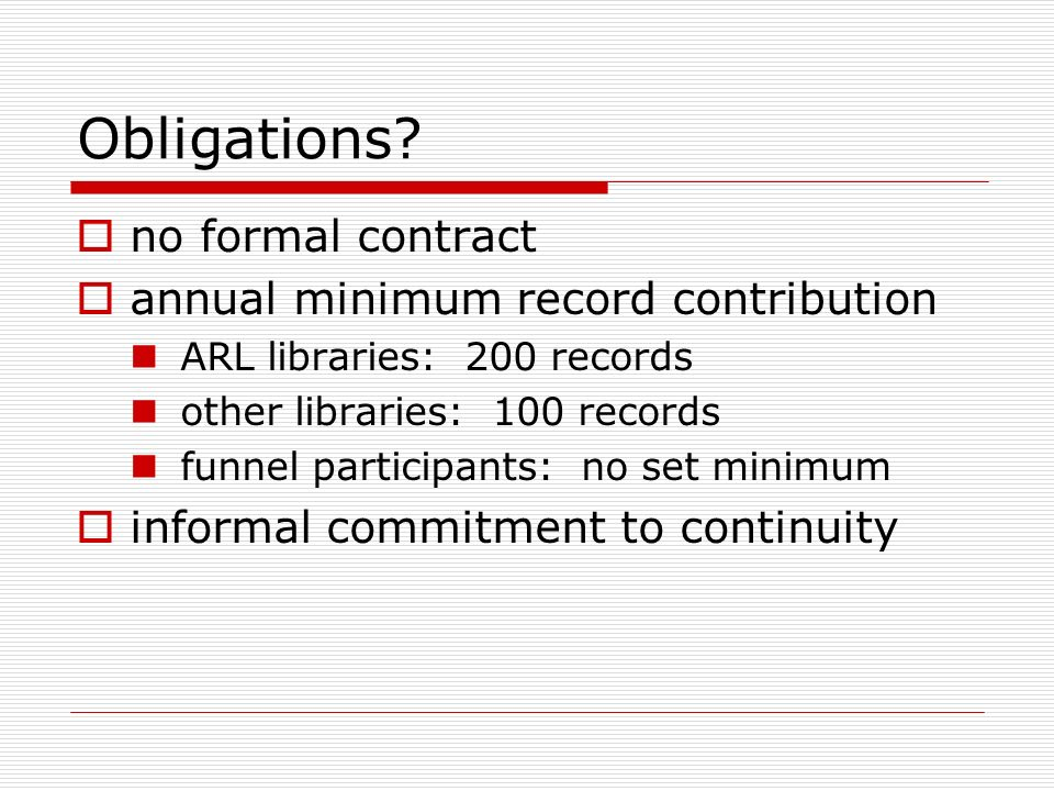 Obligations? no formal contract annual minimum record contribution ARL libraries: 200 records other libraries: 100 records funnel participants: no set