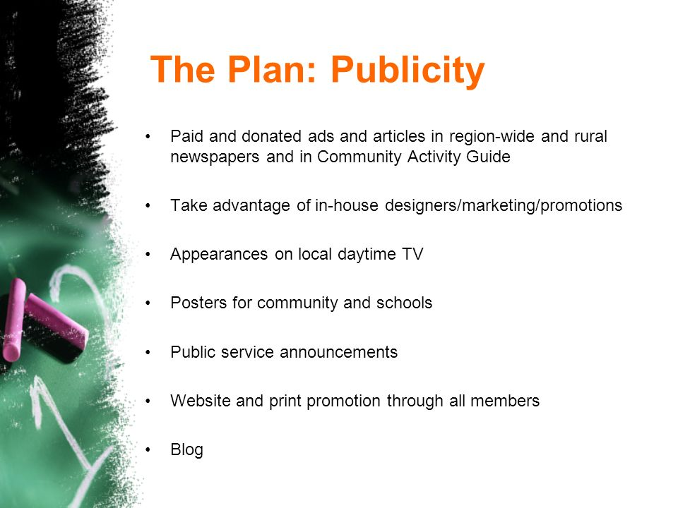 The Plan: Publicity Paid and donated ads and articles in region-wide and rural newspapers and in Community Activity Guide Take advantage of in-house d