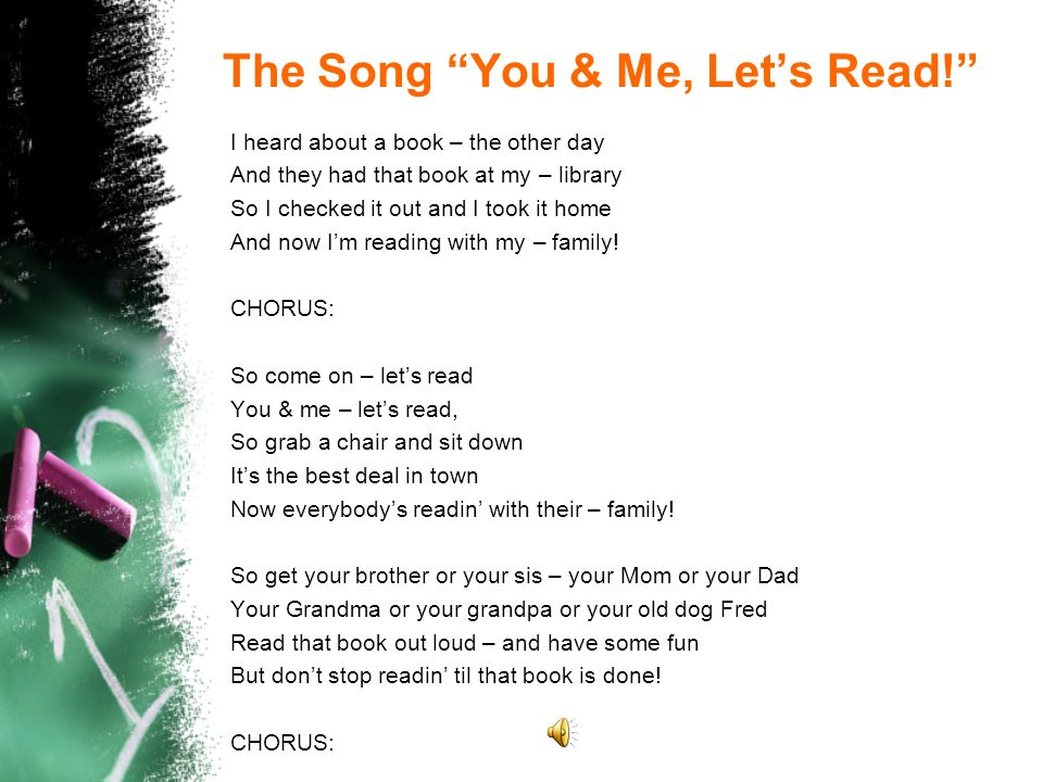 The Song You & Me, Lets Read! I heard about a book – the other day And they had that book at my – library So I checked it out and I took it home And n