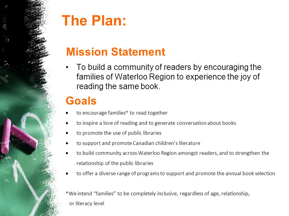 Mission Statement To build a community of readers by encouraging the families of Waterloo Region to experience the joy of reading the same book. Goals