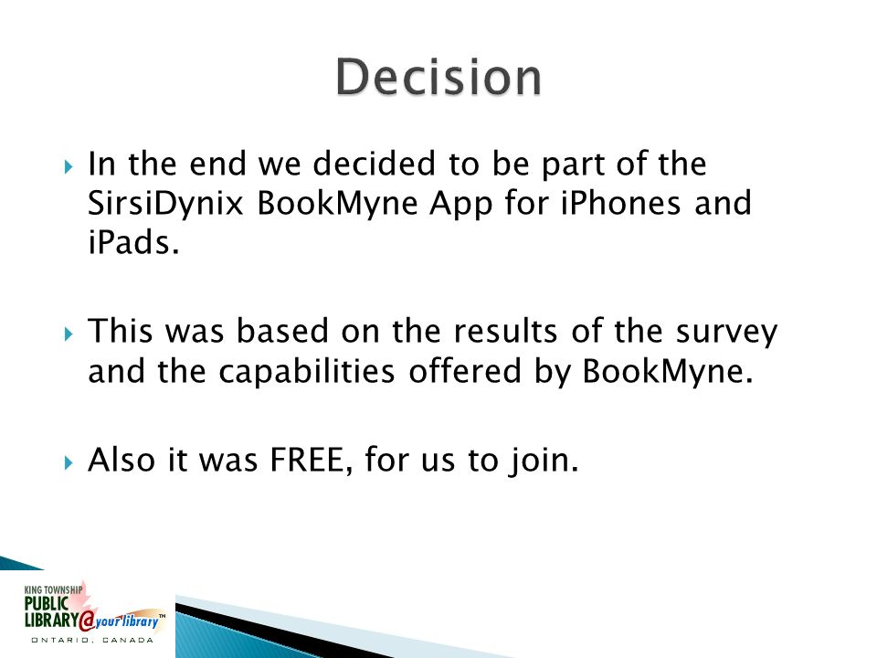 In the end we decided to be part of the SirsiDynix BookMyne App for iPhones and iPads.