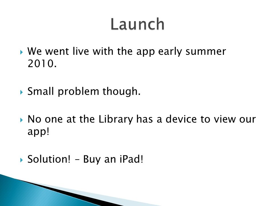 We went live with the app early summer 2010. Small problem though.