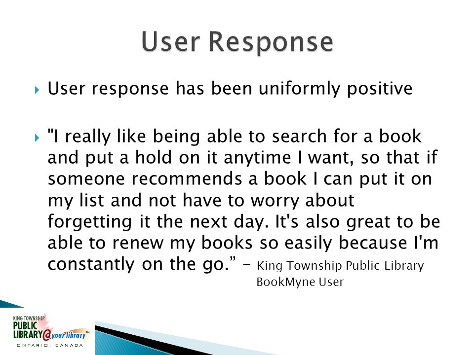 User response has been uniformly positive I really like being able to search for a book and put a hold on it anytime I want, so that if someone recommends a book I can put it on my list and not have to worry about forgetting it the next day.