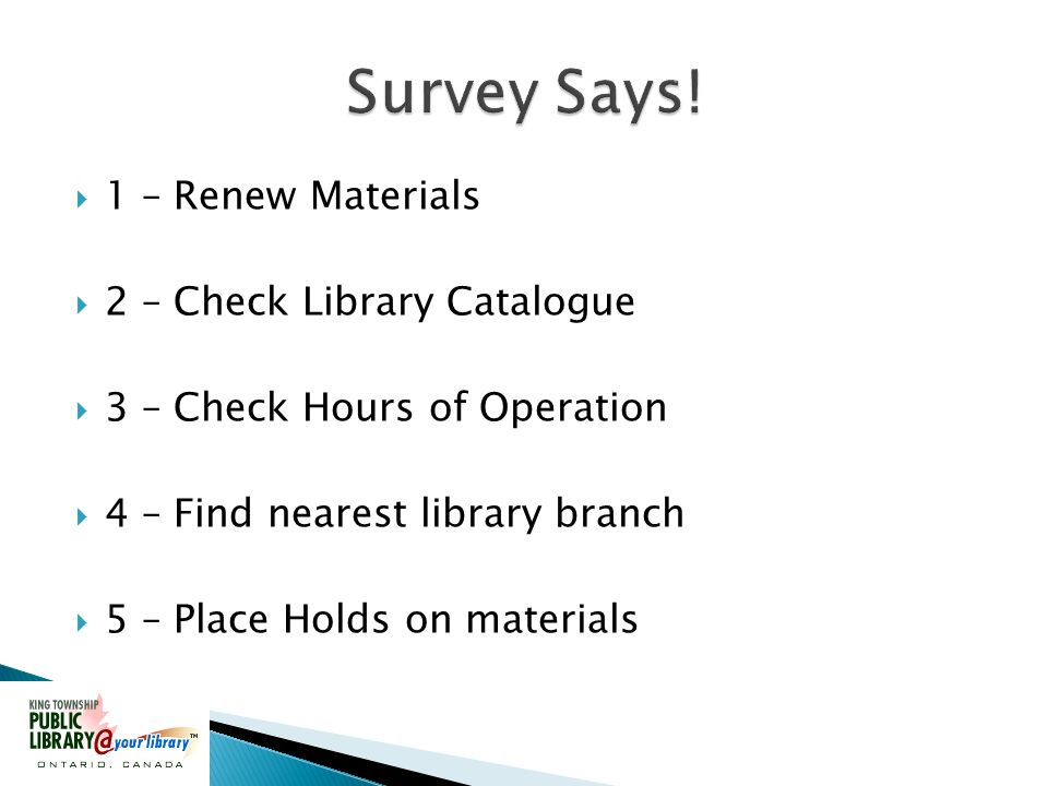 1 – Renew Materials 2 – Check Library Catalogue 3 – Check Hours of Operation 4 – Find nearest library branch 5 – Place Holds on materials