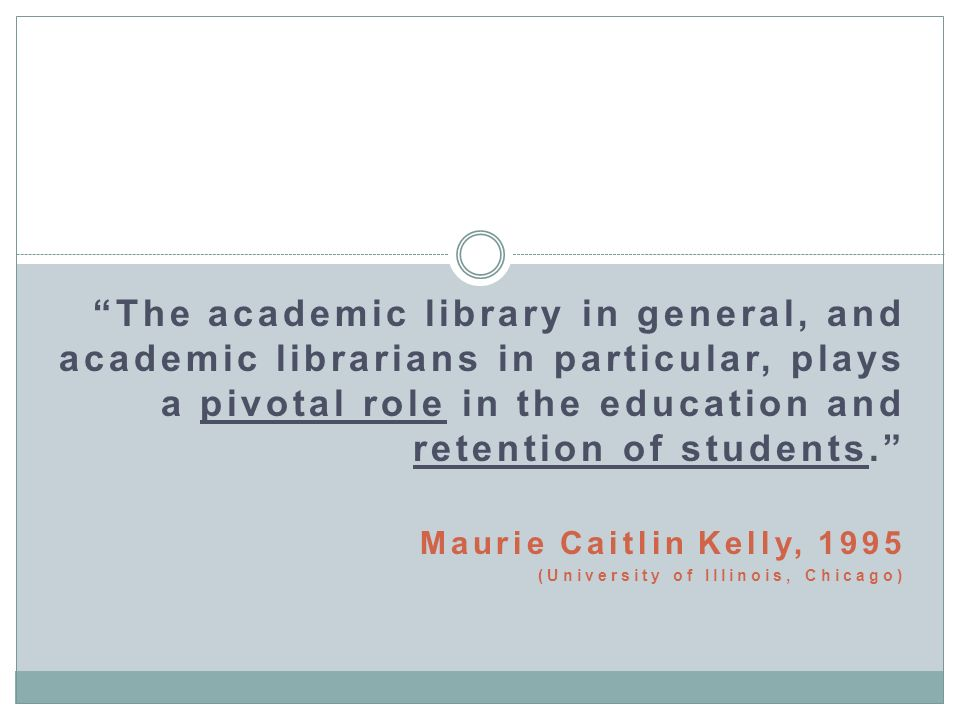 The academic library in general, and academic librarians in particular, plays a pivotal role in the education and retention of students.