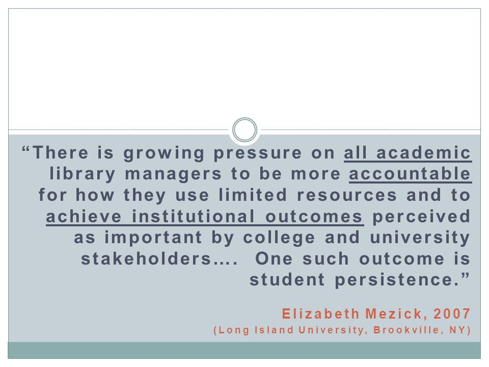 There is growing pressure on all academic library managers to be more accountable for how they use limited resources and to achieve institutional outcomes perceived as important by college and university stakeholders….