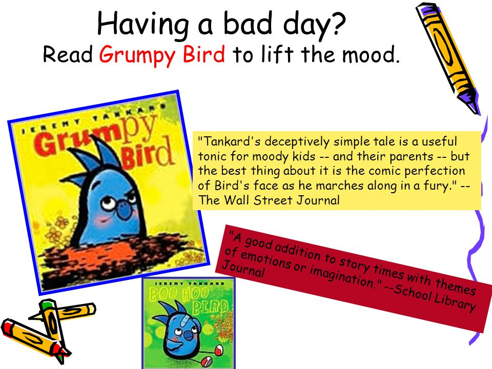 Having a bad day.Read Grumpy Bird to lift the mood.